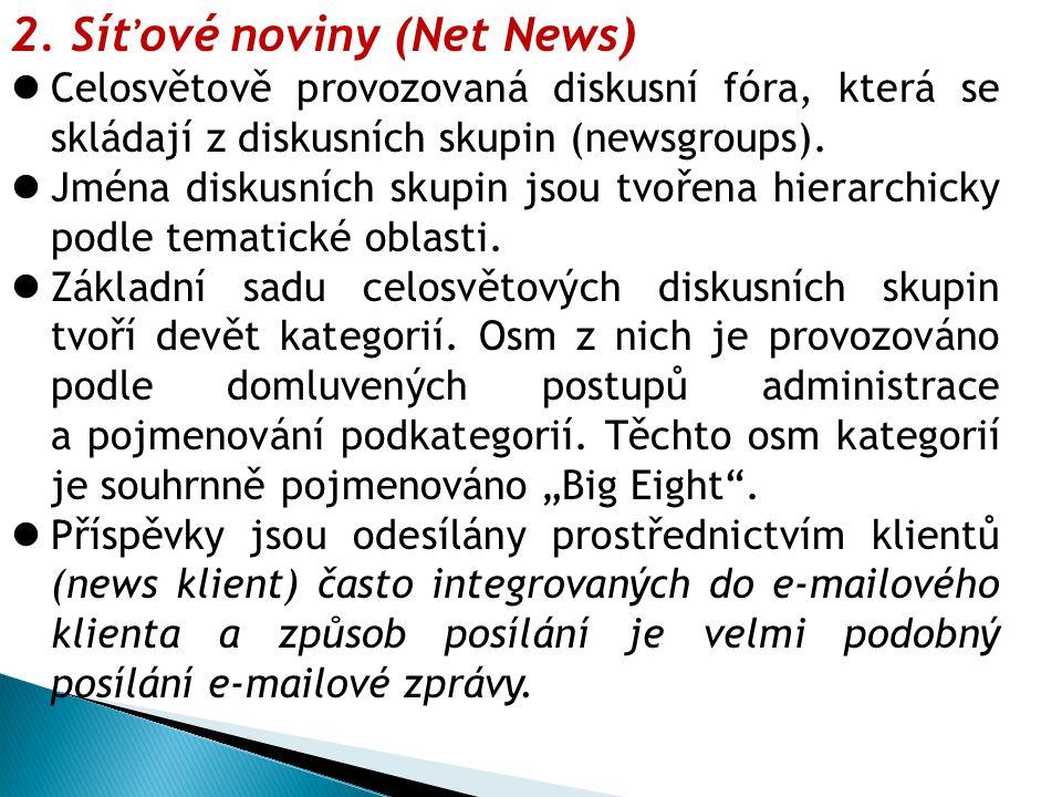 2.Síťové noviny (Net News) Celosvětově provozovaná diskusní fóra, která se skládají z diskusních skupin (newsgroups).