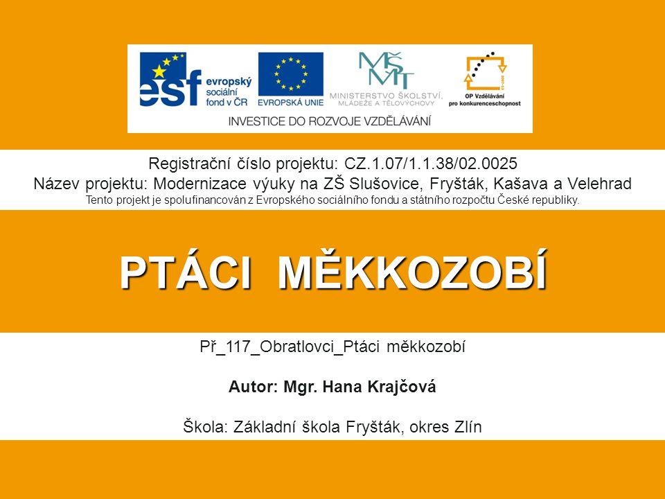 PTÁCI MĚKKOZOBÍ Registrační číslo projektu: CZ.1.07/1.1.38/02.0025 Název projektu: Modernizace výuky na ZŠ Slušovice, Fryšták, Kašava a Velehrad Tento