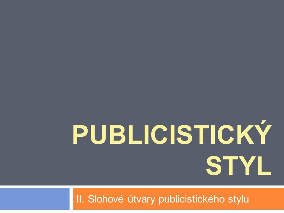 Útvary publicistického stylu 1.Zpravodajské 2. Analytické 3.