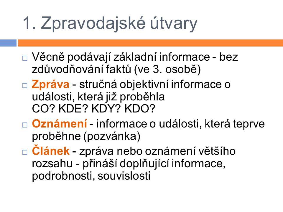 1.Zpravodajské útvary  Věcně podávají základní informace - bez zdůvodňování faktů (ve 3.