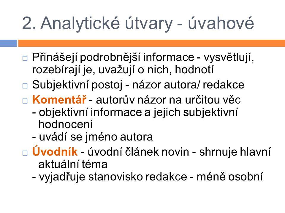 2. Analytické útvary - úvahové  Přinášejí podrobnější informace - vysvětlují, rozebírají je, uvažují o nich, hodnotí  Subjektivní postoj - názor aut