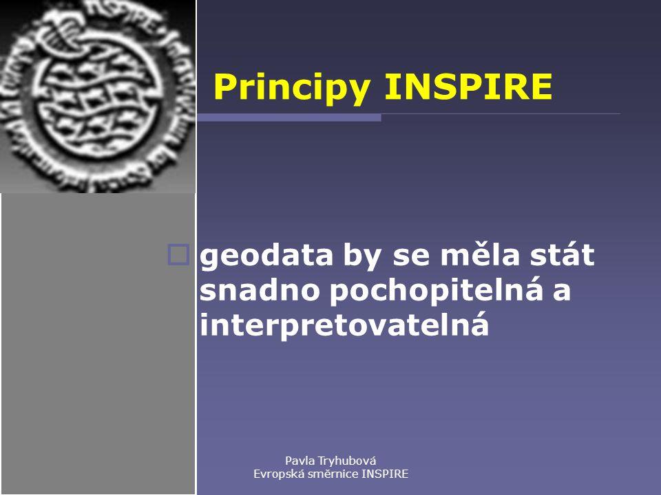 Pavla Tryhubová Evropská směrnice INSPIRE Principy INSPIRE  geodata by se měla stát snadno pochopitelná a interpretovatelná