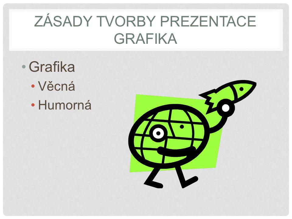 ZÁSADY TVORBY PREZENTACE GRAFIKA Grafika Věcná Humorná