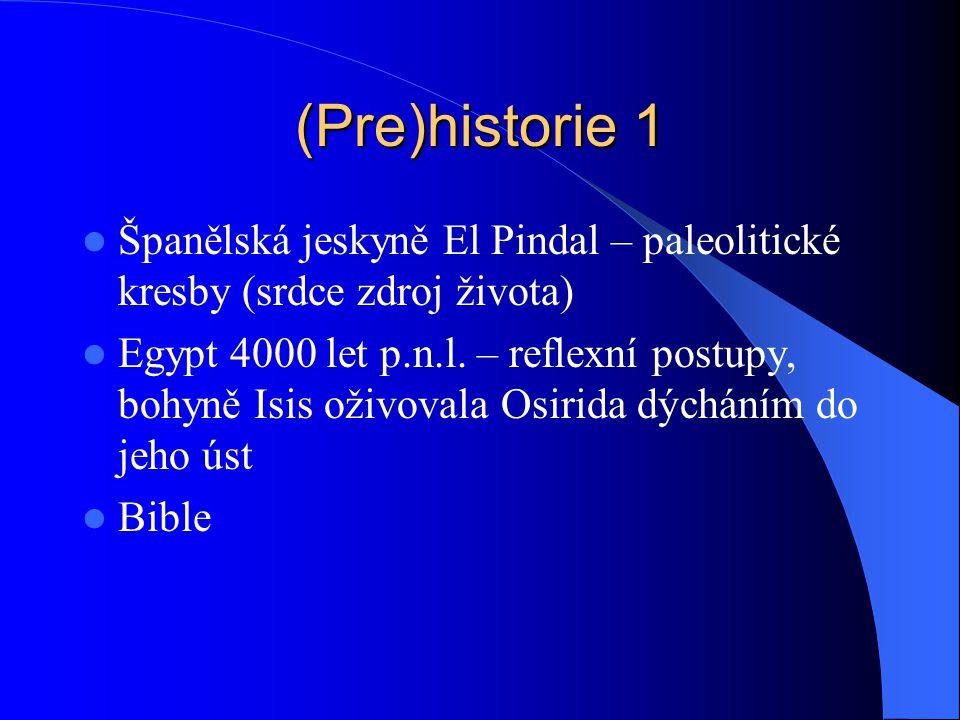 (Pre)historie 1 Španělská jeskyně El Pindal – paleolitické kresby (srdce zdroj života) Egypt 4000 let p.n.l. – reflexní postupy, bohyně Isis oživovala