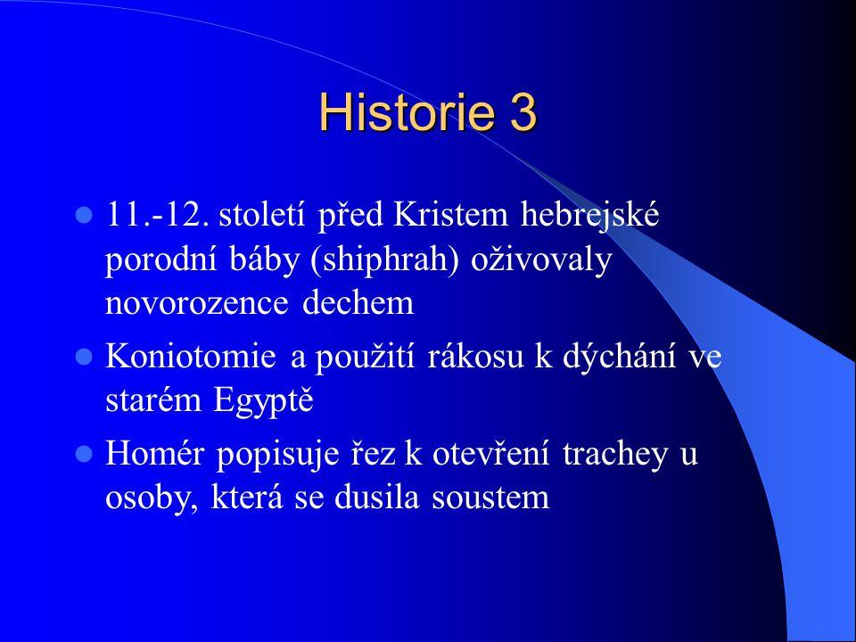 Historie 3 11.-12. století před Kristem hebrejské porodní báby (shiphrah) oživovaly novorozence dechem Koniotomie a použití rákosu k dýchání ve starém