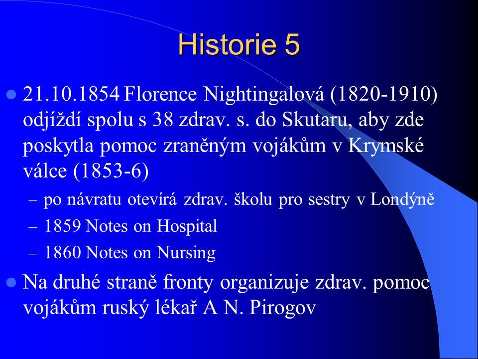 Historie 5 21.10.1854 Florence Nightingalová (1820-1910) odjíždí spolu s 38 zdrav. s. do Skutaru, aby zde poskytla pomoc zraněným vojákům v Krymské vá