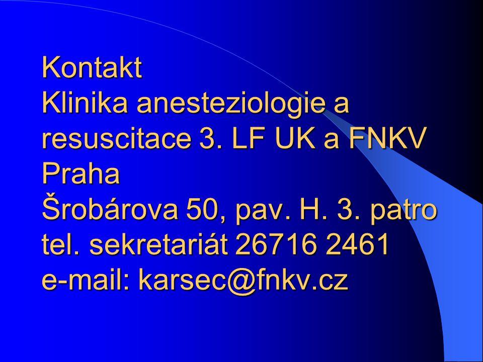 Kontakt Klinika anesteziologie a resuscitace 3. LF UK a FNKV Praha Šrobárova 50, pav. H. 3. patro tel. sekretariát 26716 2461 e-mail: karsec@fnkv.cz