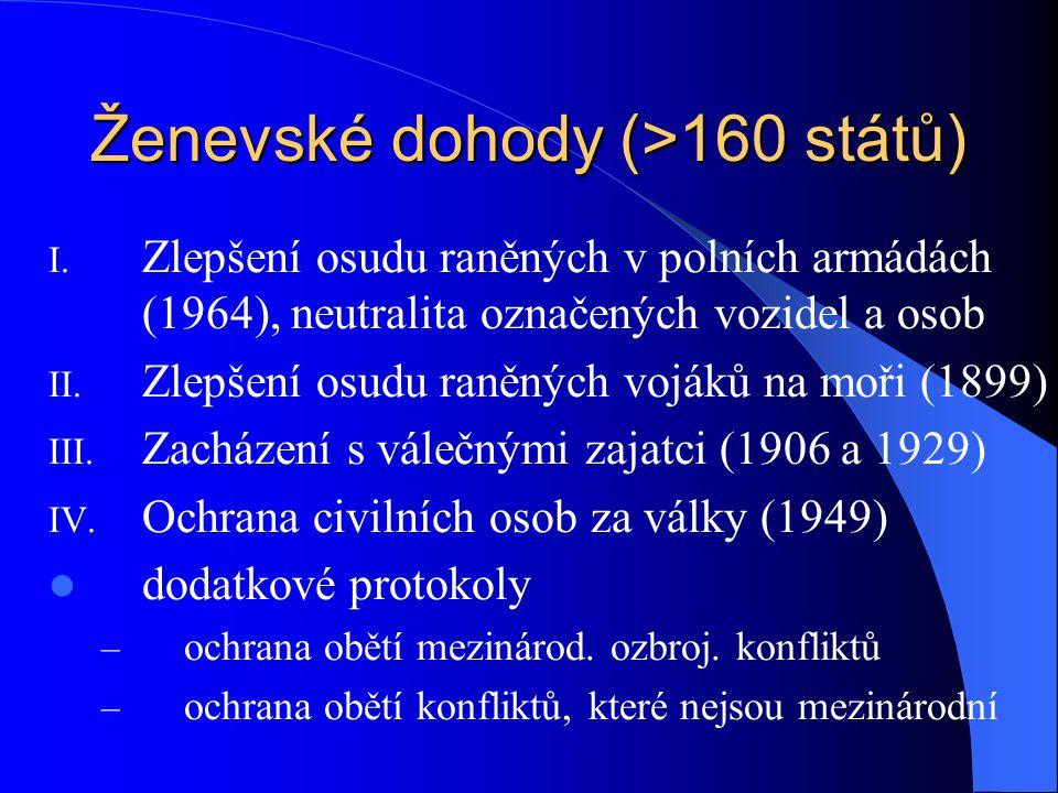 Ženevské dohody (>160 států) I. Zlepšení osudu raněných v polních armádách (1964), neutralita označených vozidel a osob II. Zlepšení osudu raněných vo