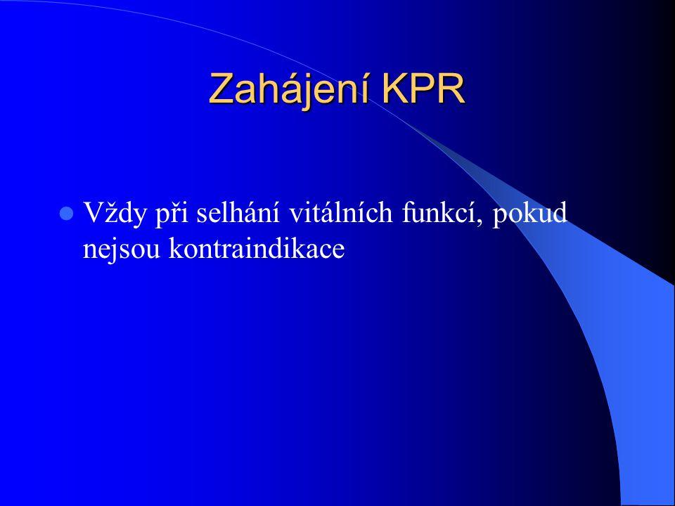 Zahájení KPR Vždy při selhání vitálních funkcí, pokud nejsou kontraindikace