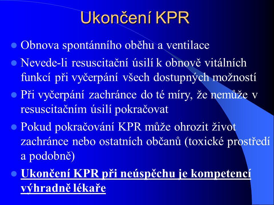 Ukončení KPR Obnova spontánního oběhu a ventilace Nevede-li resuscitační úsilí k obnově vitálních funkcí při vyčerpání všech dostupných možností Při v