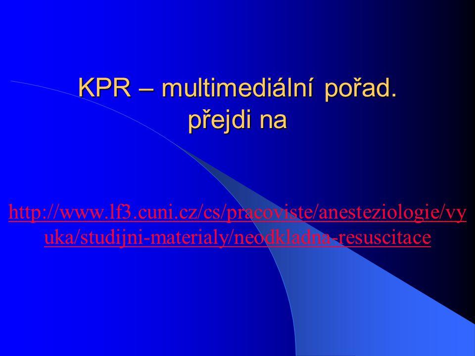 KPR – multimediální pořad. přejdi na http://www.lf3.cuni.cz/cs/pracoviste/anesteziologie/vy uka/studijni-materialy/neodkladna-resuscitace