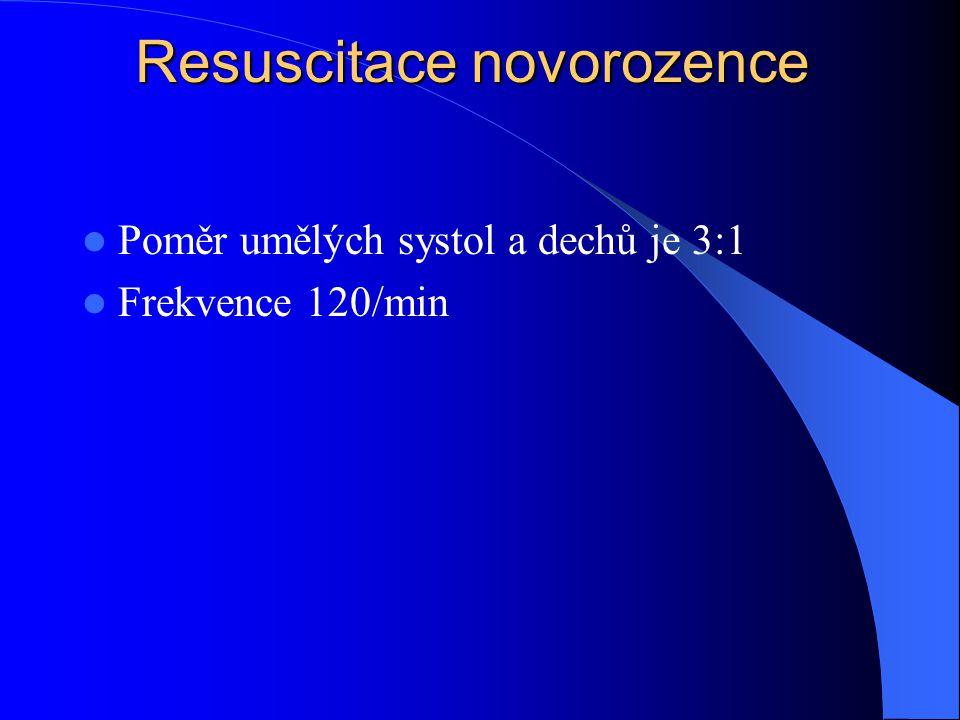 Resuscitace novorozence Poměr umělých systol a dechů je 3:1 Frekvence 120/min