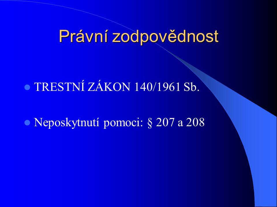 Právní zodpovědnost TRESTNÍ ZÁKON 140/1961 Sb. Neposkytnutí pomoci: § 207 a 208