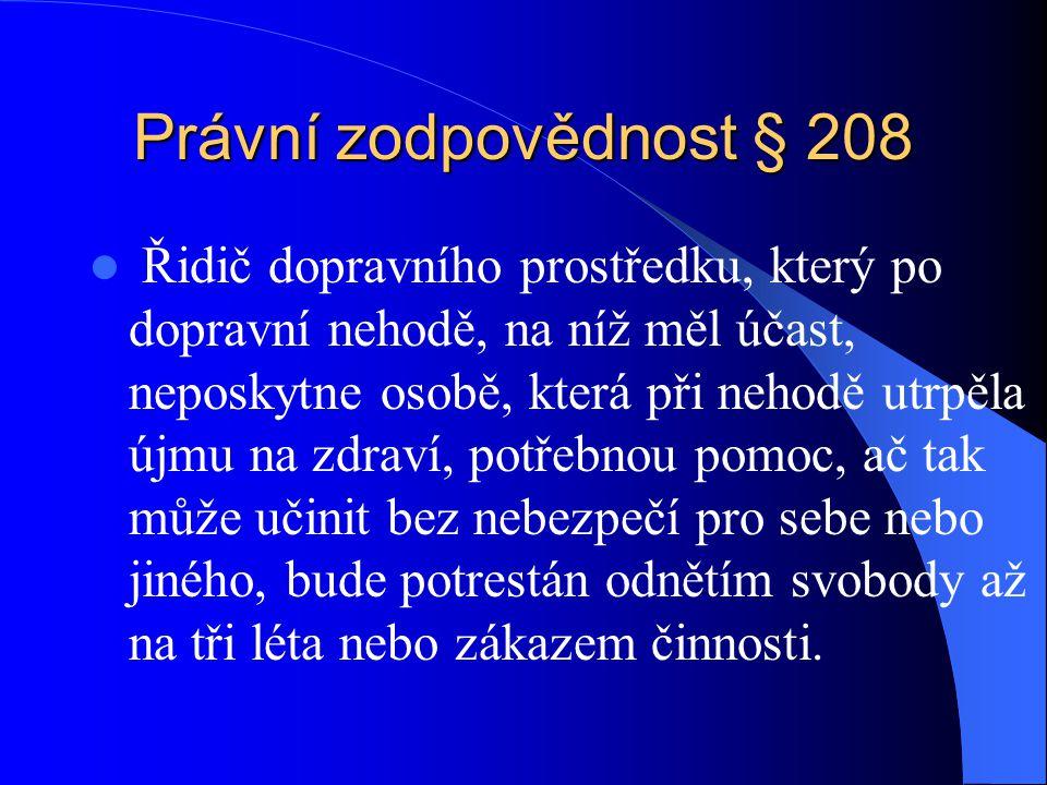 Právní zodpovědnost § 208 Řidič dopravního prostředku, který po dopravní nehodě, na níž měl účast, neposkytne osobě, která při nehodě utrpěla újmu na