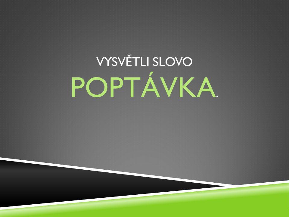 VYSVĚTLI SLOVO POPTÁVKA.
