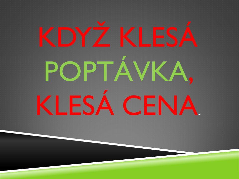 KDYŽ KLESÁ POPTÁVKA, KLESÁ CENA.