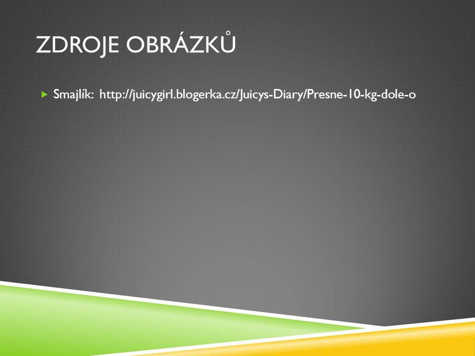 ZDROJE OBRÁZKŮ  Smajlík: http://juicygirl.blogerka.cz/Juicys-Diary/Presne-10-kg-dole-o
