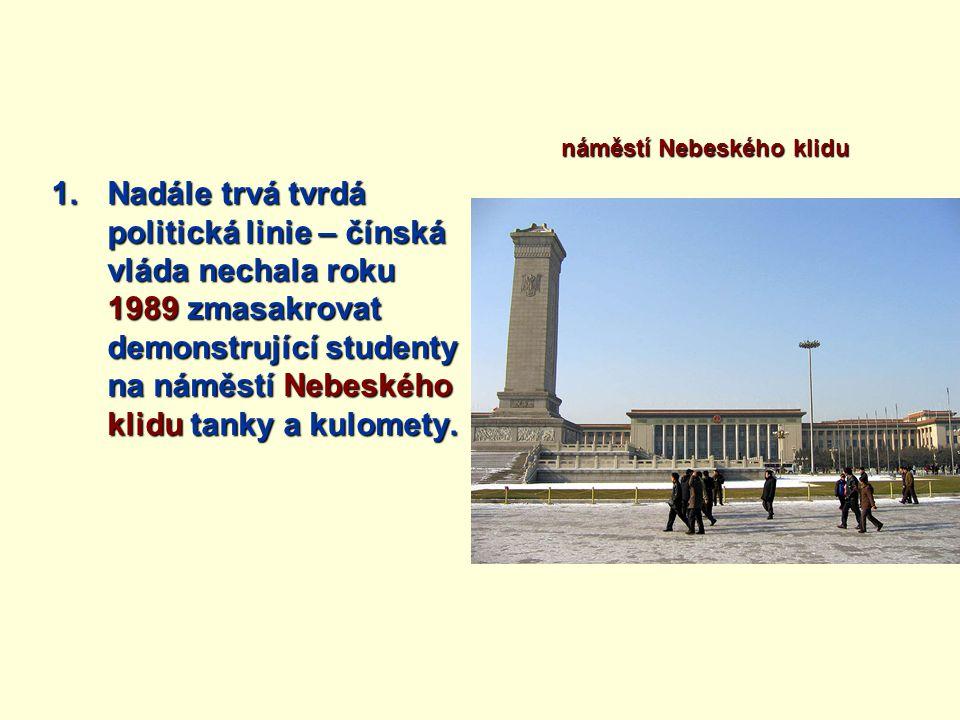 1.Nadále trvá tvrdá politická linie – čínská vláda nechala roku 1989 zmasakrovat demonstrující studenty na náměstí Nebeského klidu tanky a kulomety. n