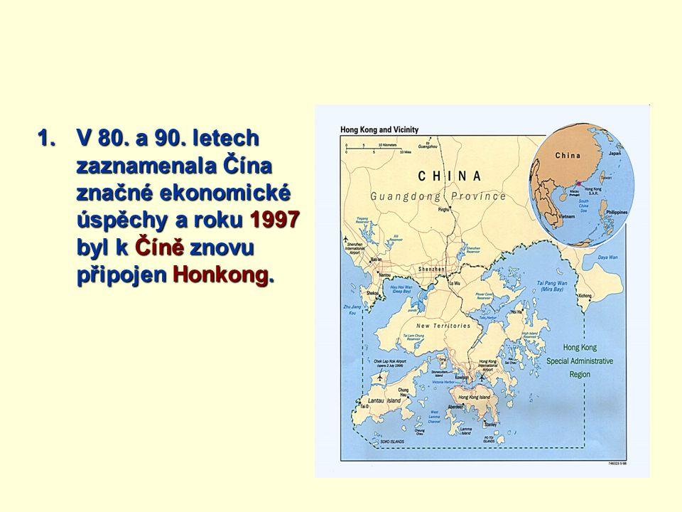 1.V 80. a 90. letech zaznamenala Čína značné ekonomické úspěchy a roku 1997 byl k Číně znovu připojen Honkong.