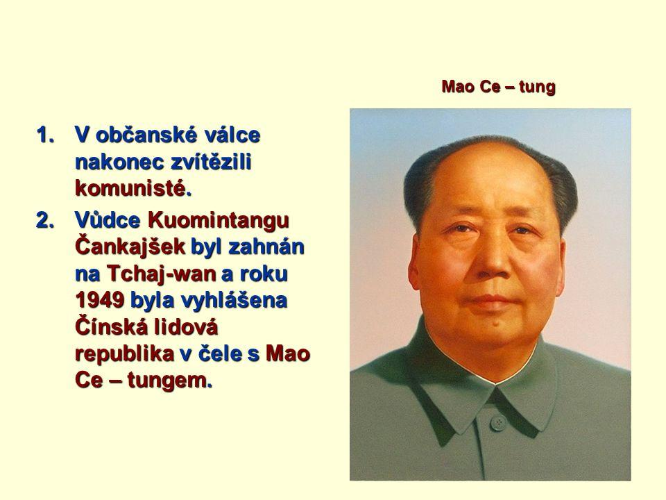 1.V občanské válce nakonec zvítězili komunisté. 2.Vůdce Kuomintangu Čankajšek byl zahnán na Tchaj-wan a roku 1949 byla vyhlášena Čínská lidová republi