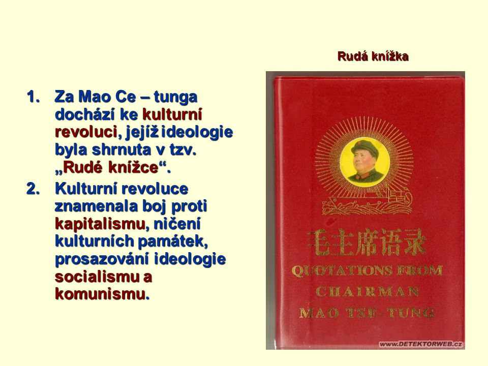 """1.Za Mao Ce – tunga dochází ke kulturní revoluci, jejíž ideologie byla shrnuta v tzv. """"Rudé knížce"""". 2.Kulturní revoluce znamenala boj proti kapitalis"""
