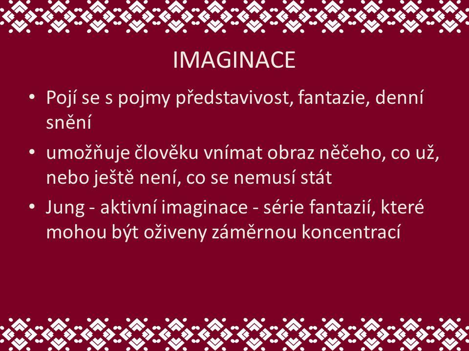 IMAGINACE Pojí se s pojmy představivost, fantazie, denní snění umožňuje člověku vnímat obraz něčeho, co už, nebo ještě není, co se nemusí stát Jung - aktivní imaginace - série fantazií, které mohou být oživeny záměrnou koncentrací