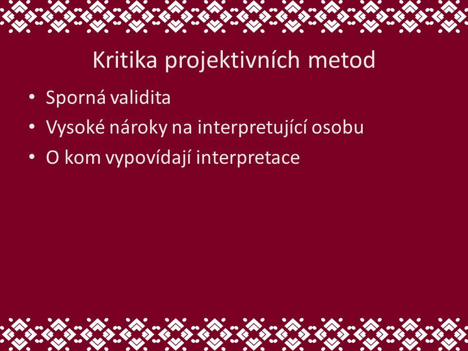 Kritika projektivních metod Sporná validita Vysoké nároky na interpretující osobu O kom vypovídají interpretace