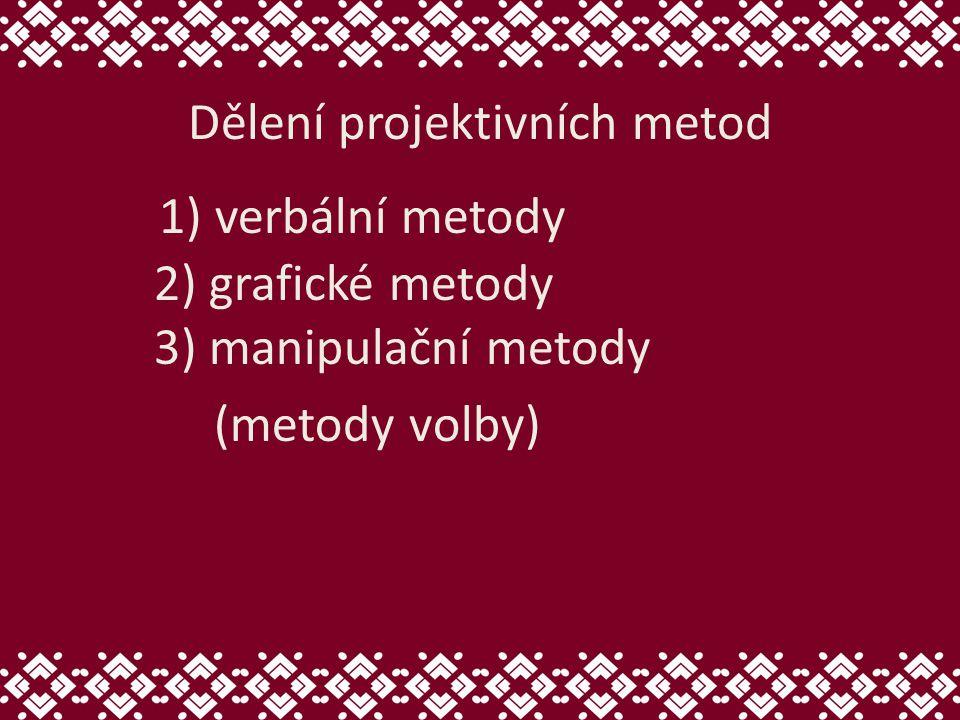 VERBÁLNÍ METODY Testy nedokončených vět -Doplnit začaté věty -Napsat první myšlenku, která zkoumanou osobu napadla