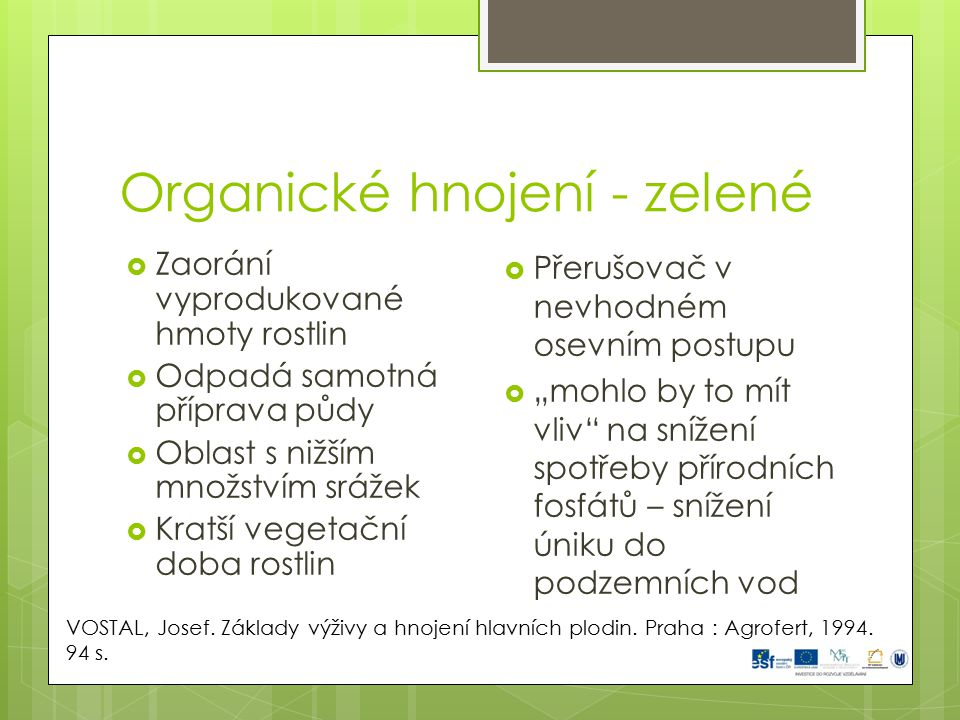 Organické hnojení - kompost  Směs organických látek a zeminy oživenou užitečnou půdní mikroflórou, v níž probíhají humusotvorné procesy RICHTER, Rostislav; ŘÍMOVSKÝ, Karel.