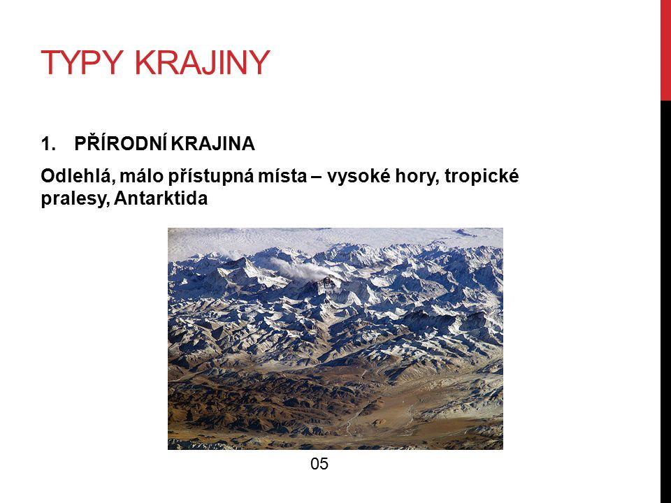 TYPY KRAJINY 1.PŘÍRODNÍ KRAJINA Odlehlá, málo přístupná místa – vysoké hory, tropické pralesy, Antarktida 05
