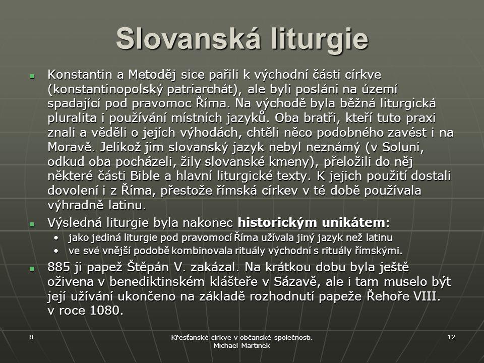 Slovanská liturgie Konstantin a Metoděj sice pařili k východní části církve (konstantinopolský patriarchát), ale byli posláni na území spadající pod pravomoc Říma.