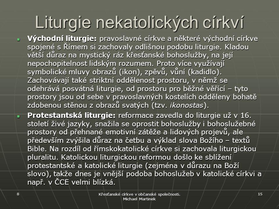 Liturgie nekatolických církví Východní liturgie: pravoslavné církve a některé východní církve spojené s Římem si zachovaly odlišnou podobu liturgie. K