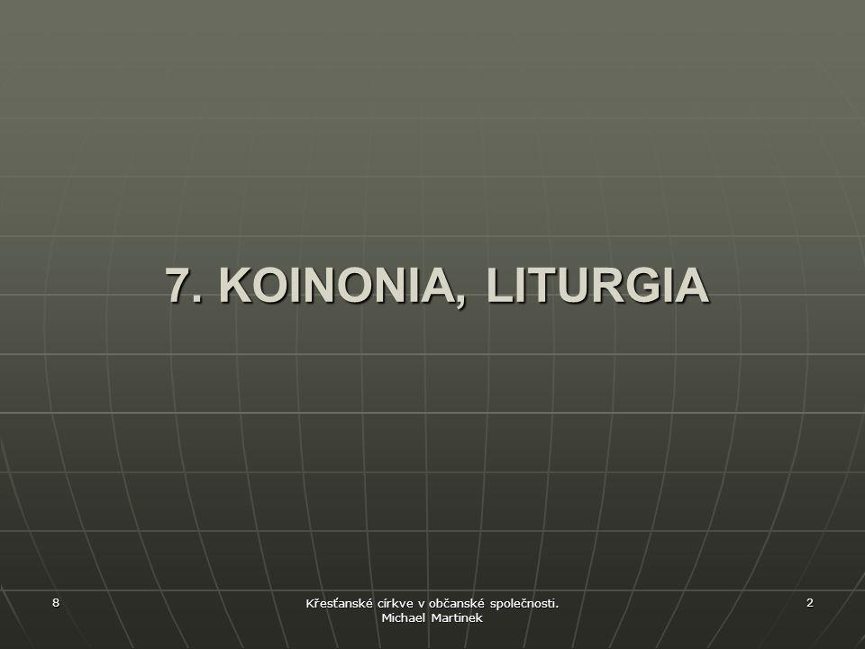 8 Křesťanské církve v občanské společnosti. Michael Martinek 2 7. KOINONIA, LITURGIA