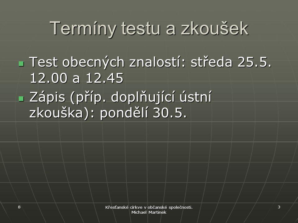 Termíny testu a zkoušek Test obecných znalostí: středa 25.5. 12.00 a 12.45 Test obecných znalostí: středa 25.5. 12.00 a 12.45 Zápis (příp. doplňující