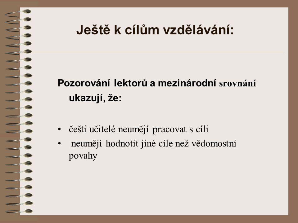 Ještě k cílům vzdělávání: Pozorování lektorů a mezinárodní srovnání ukazují, že: čeští učitelé neumějí pracovat s cíli neumějí hodnotit jiné cíle než
