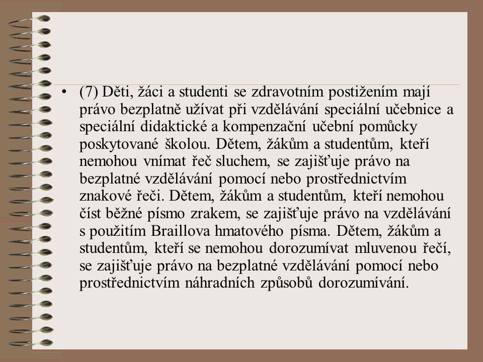 (7) Děti, žáci a studenti se zdravotním postižením mají právo bezplatně užívat při vzdělávání speciální učebnice a speciální didaktické a kompenzační