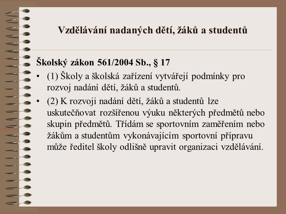 Vzdělávání nadaných dětí, žáků a studentů Školský zákon 561/2004 Sb., § 17 (1) Školy a školská zařízení vytvářejí podmínky pro rozvoj nadání dětí, žák