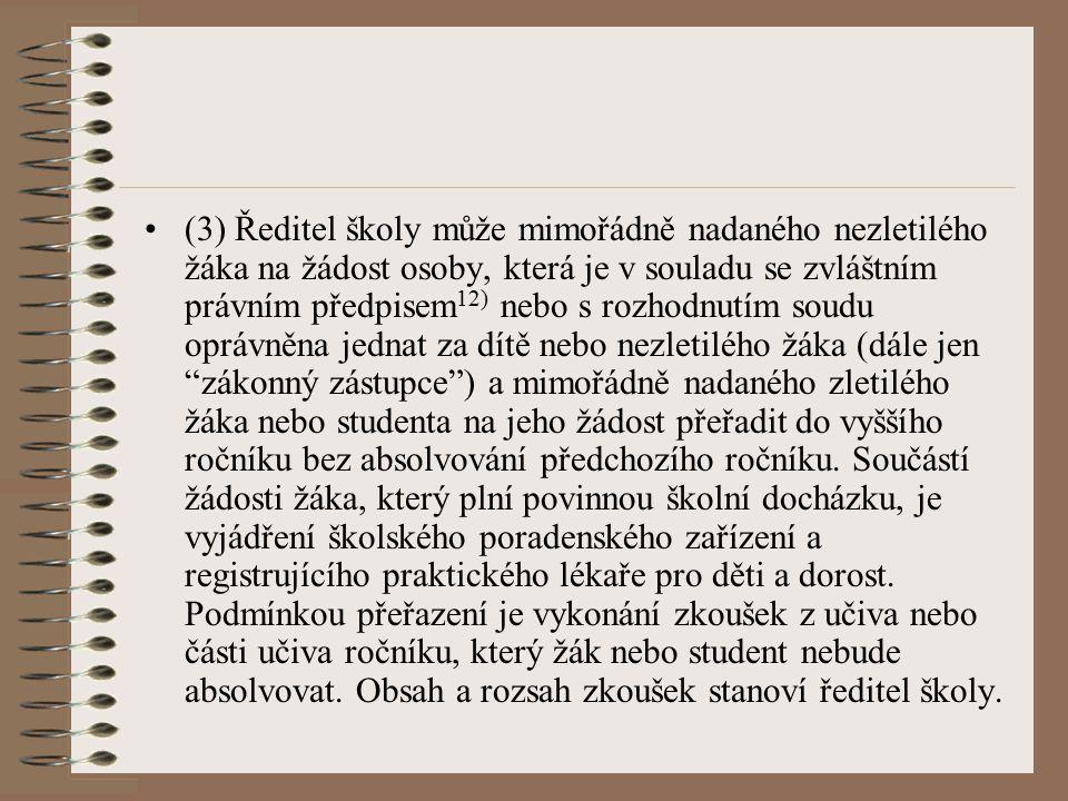 (3) Ředitel školy může mimořádně nadaného nezletilého žáka na žádost osoby, která je v souladu se zvláštním právním předpisem 12) nebo s rozhodnutím s