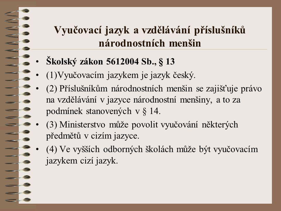 Vyučovací jazyk a vzdělávání příslušníků národnostních menšin Školský zákon 5612004 Sb., § 13 (1)Vyučovacím jazykem je jazyk český. (2) Příslušníkům n