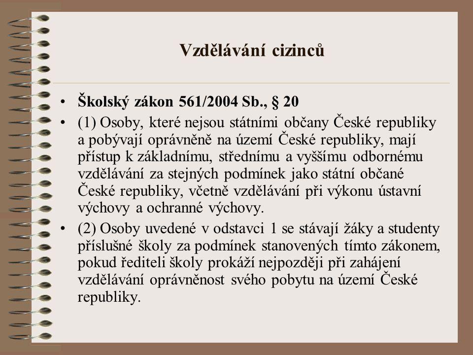 Vzdělávání cizinců Školský zákon 561/2004 Sb., § 20 (1) Osoby, které nejsou státními občany České republiky a pobývají oprávněně na území České republ