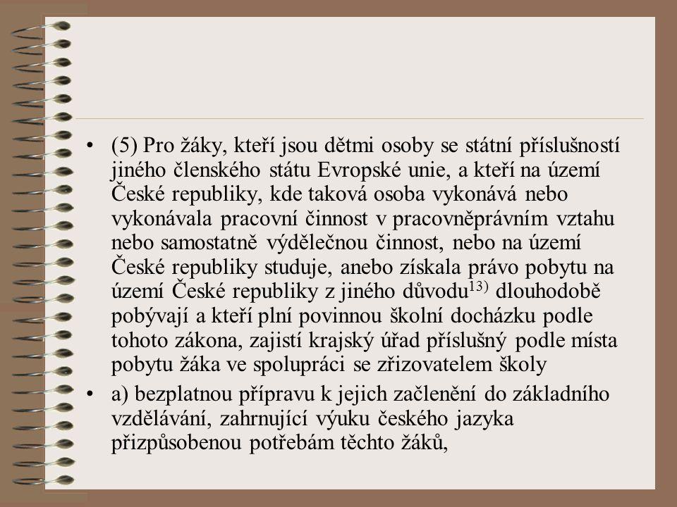 (5) Pro žáky, kteří jsou dětmi osoby se státní příslušností jiného členského státu Evropské unie, a kteří na území České republiky, kde taková osoba v