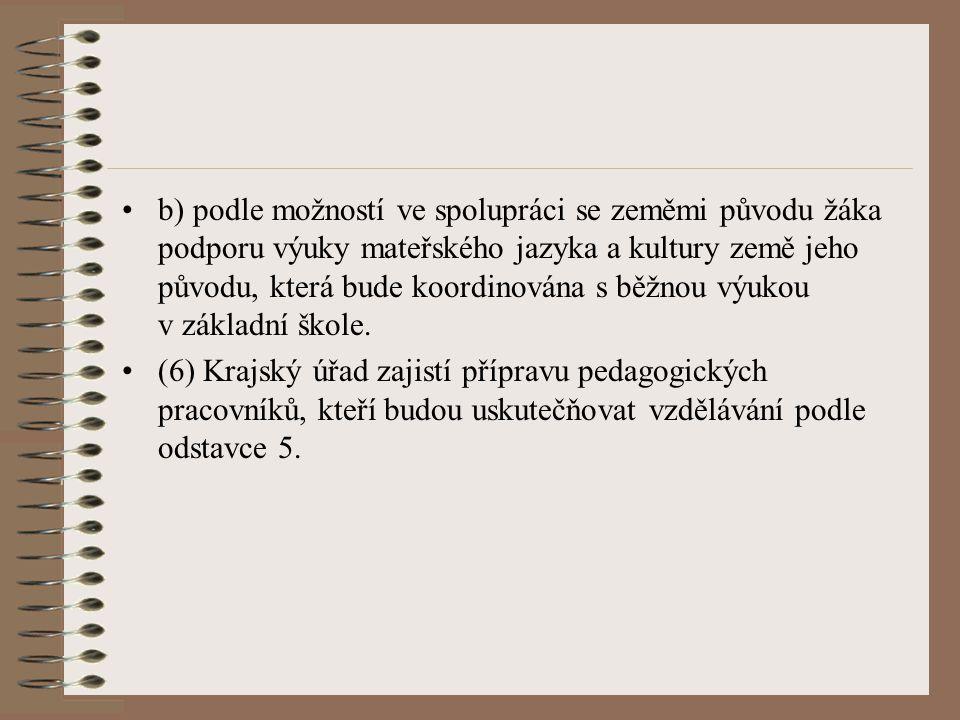 b) podle možností ve spolupráci se zeměmi původu žáka podporu výuky mateřského jazyka a kultury země jeho původu, která bude koordinována s běžnou výu