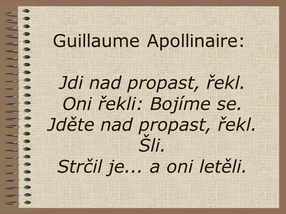 Guillaume Apollinaire: Jdi nad propast, řekl. Oni řekli: Bojíme se. Jděte nad propast, řekl. Šli. Strčil je... a oni letěli.