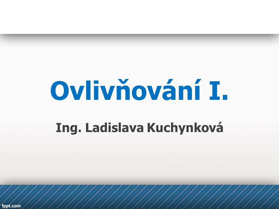 Ovlivňování I. Ing. Ladislava Kuchynková