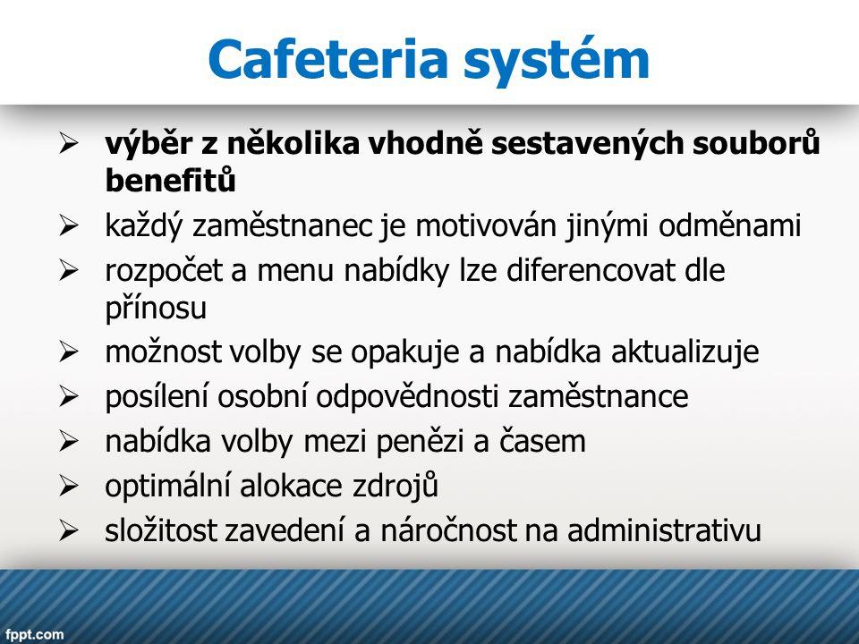 Cafeteria systém  výběr z několika vhodně sestavených souborů benefitů  každý zaměstnanec je motivován jinými odměnami  rozpočet a menu nabídky lze