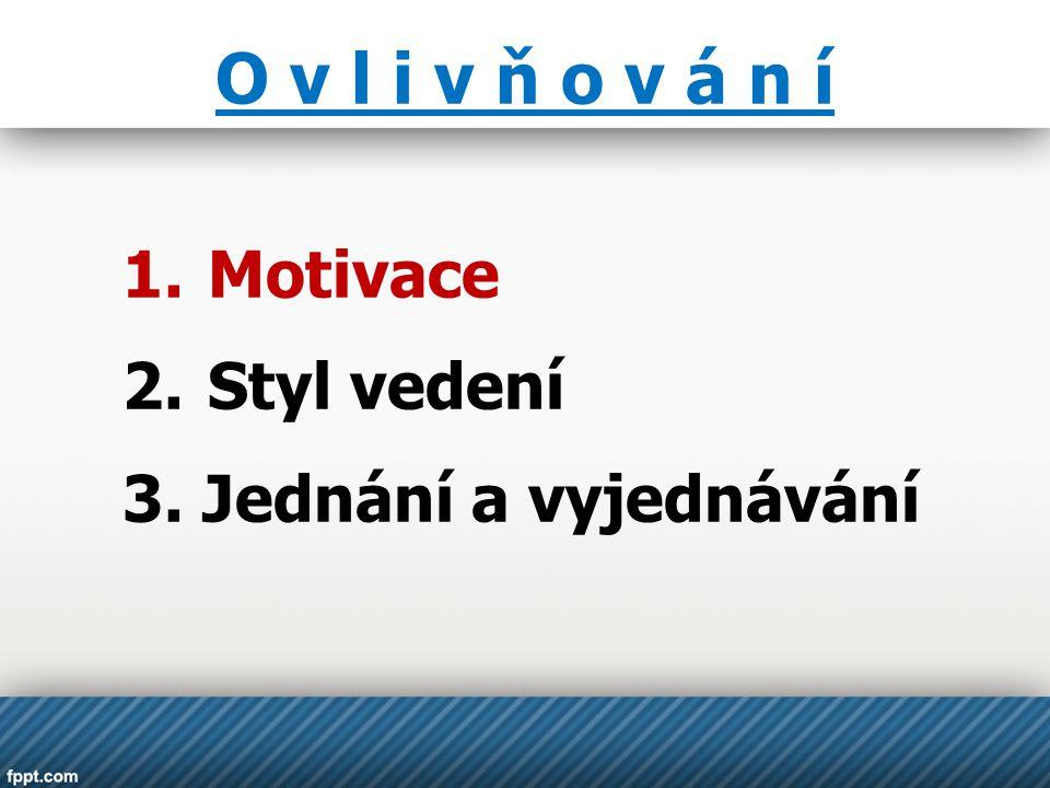 O v l i v ň o v á n í 1.Motivace 2.Styl vedení 3. Jednání a vyjednávání