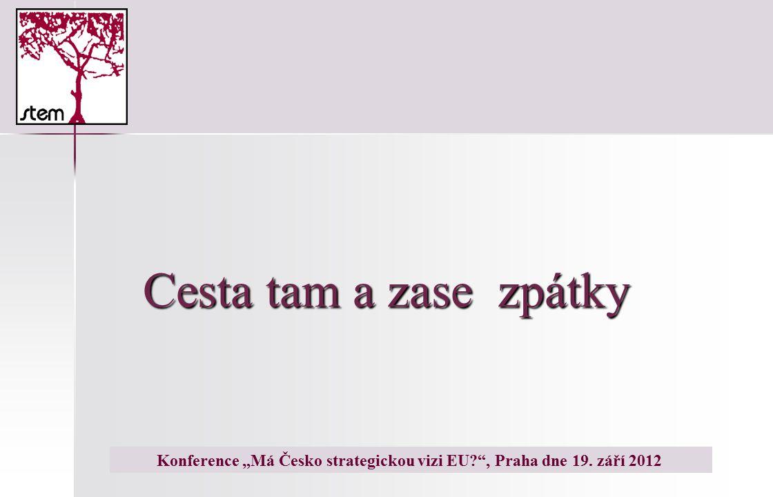 """Cesta tam a zase zpátky Konference """"Má Česko strategickou vizi EU? , Praha dne 19. září 2012"""