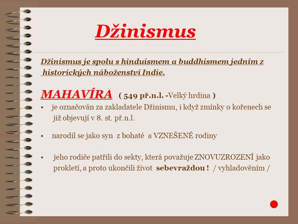 Džinismus Džinismus je spolu s hinduismem a buddhismem jedním z historických náboženství Indie. MAHAVÍRA ( 549 př.n.l. -Velký hrdina ) je označován za