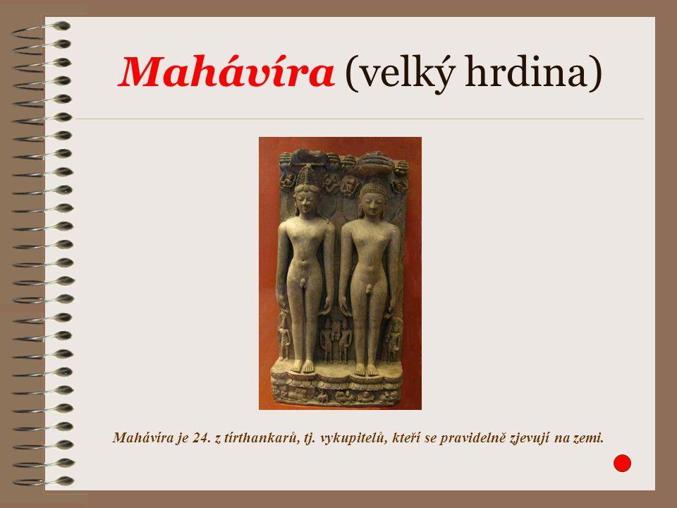 Mahávíra (velký hrdina) Mahávíra je 24. z tírthankarů, tj. vykupitelů, kteří se pravidelně zjevují na zemi.