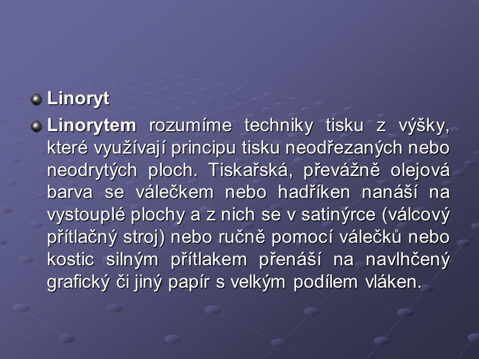 Linoryt Linorytem rozumíme techniky tisku z výšky, které využívají principu tisku neodřezaných nebo neodrytých ploch.